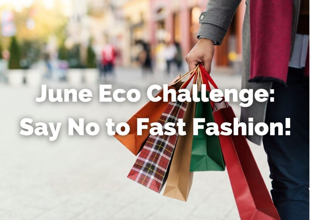 Say no to fast fashion this June to reduce your carbon footprint.