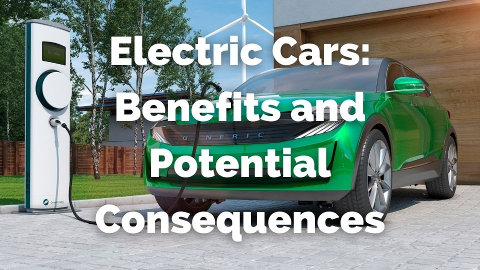 Benefits and Consequences of Electric cars