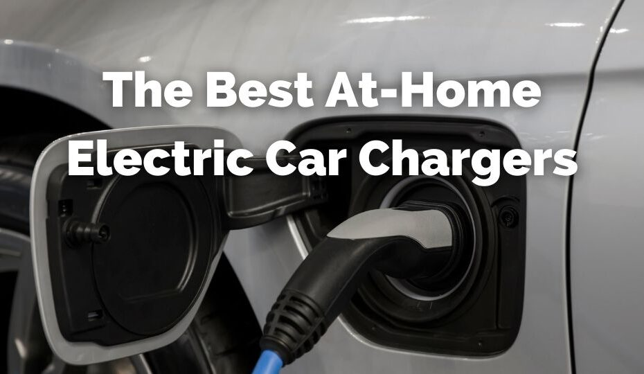 Best At Home Electric Car Chargers