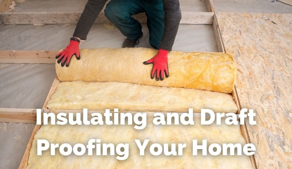 Insulating and draft proofing your home