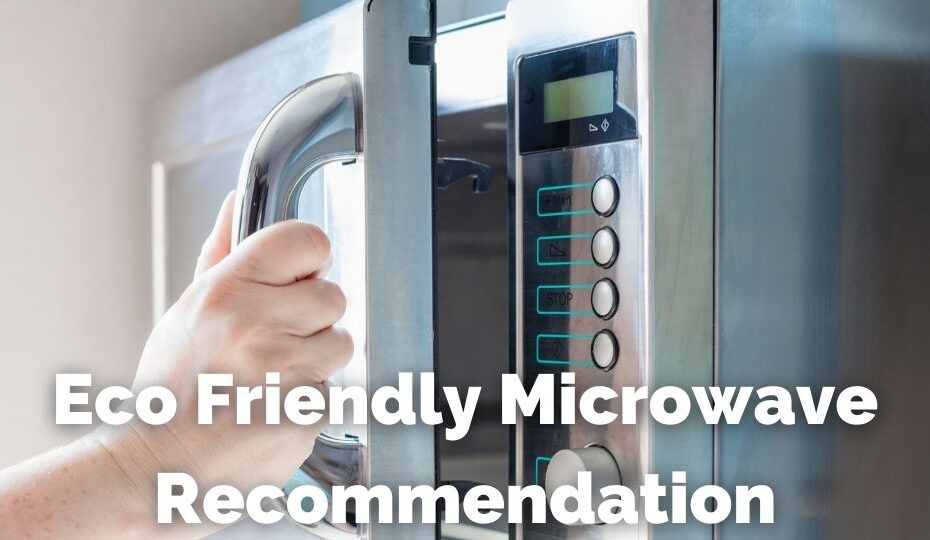 Microwave Eco Friendly Recommendation