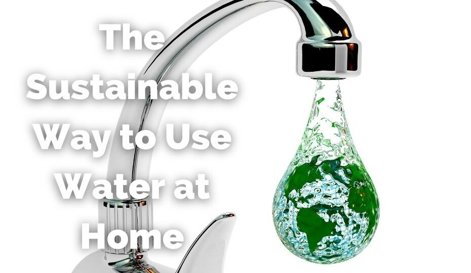 The Sustainable way to use water at home